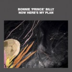 bonnie-prince-billy-now-heres-my-plan
